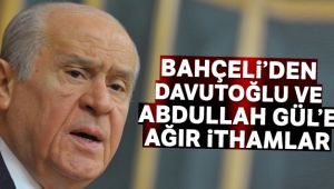Bahçeli'den Davuoğlu ve Abdullah Gül'e çok sert sözler