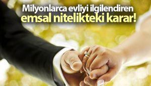 Milyonlarca evliyi ilgilendiren emsal nitelikteki karar