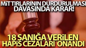 MİT tırlarının durdurulması davasında kararı yargıtay onadı!